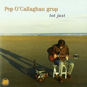Pep O'Callaghan grup - Tot Just