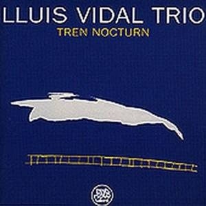"Lluís Vidal trío: ""Tren Nocturn"". Fresh Sound New Talent 1992"