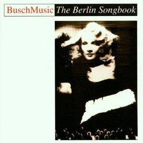 Busch Music – Berlin Songbook (1995)