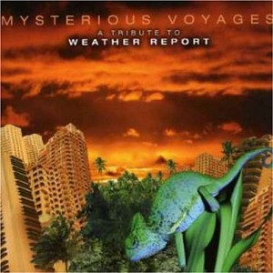 Mysterious Voyages: A Tribute To Weather Report
