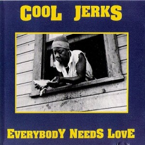 Cool Jerks - Everybody Needs Love