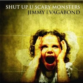 Jimmy the Vagabond - Shut up scary monsters