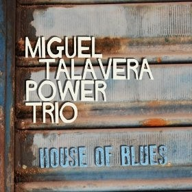 Miguel Talavera power trio - House of Blues