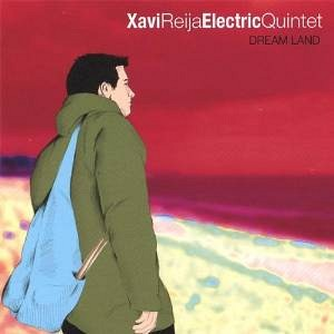 Xavi Reija Electric Quintet -  Drem Land